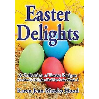 Easter Delights Cookbook by Hood & Karen Jean Matsko