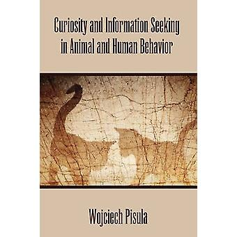 Curiosity and Information Seeking in Animal and Human Behavior by Pisula & Wojciech