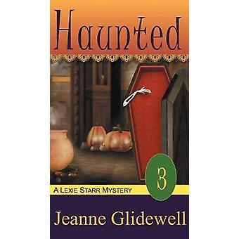 Haunted A Lexie Starr Mystery Book 3 by Glidewell & Jeanne