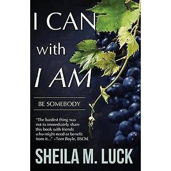 I Can With I AM Be Somebody by Luck & Sheila M.
