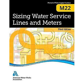 M22 Sizing Water Service Lines and Meters Third Edition by American Water Works Association
