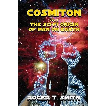 Cosmiton The SciFi Origin of Man on Earth by Smith & Roger T.