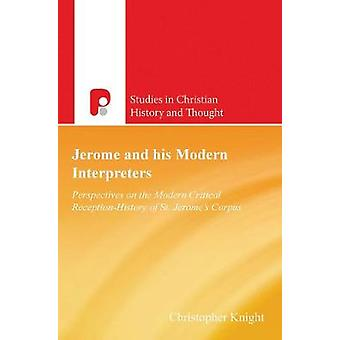 Jerome and His Modern Interpreters Perspectives on the Modern Critical ReceptionHistory of St. Jeromes Corpus by Knight & Christopher