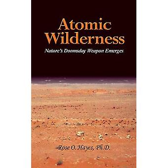 Atomic  Wilderness by O. Hayes & Ph.D. Rose