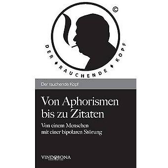 Von Aphorismen Bis Zu Zitaten by Der Rauchende Kopf