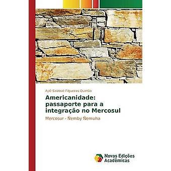 Americanidade passaporte para a integrao no Mercosul by Filgueiras Quinto Ayl Salassi