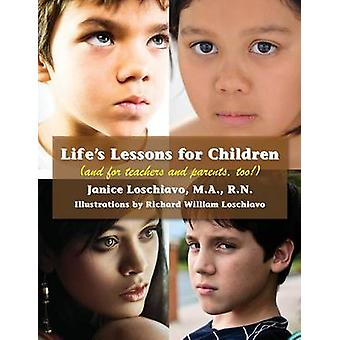 Lifes Lessons for Children and for teachers and parents too by Loschiavo & Janice