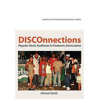 DISCOnnections Popular Music Audiences in Freetown Sierra Leone by Stasik & Michael