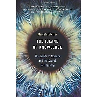 The Island of Knowledge  The Limits of Science and the Search for Meaning by Marcelo Gleiser