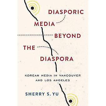 Diasporic Media beyond the Diaspora - Korean Media in Vancouver and Lo