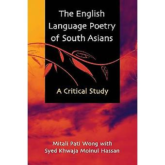The English Language Poetry of South Asians - A Critical Analysis by M