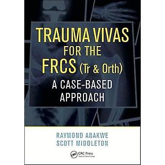Trauma Vivas for the FRCS - A Case-Based Approach by Raymond Anakwe -
