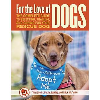 For the Love of Dogs - The Complete Guide to Selecting - Training - an