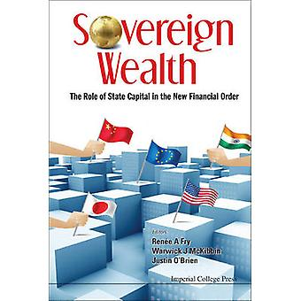 Sovereign Wealth - The Role of State Capital in the New Financial Orde