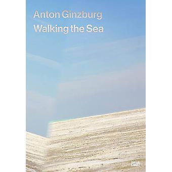 Anton Ginzburg - Walking the Sea by Melanie Marino - Olesya Turkina -
