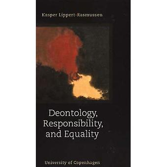 Deontology - Responsibility and Equality by Kasper Lippert-Rasmussen