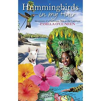 Hummingbirds in My Hair - Adventures of a Diplomatic Wife in the Carib