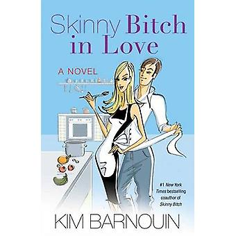 Skinny Bitch in Love by Kim Barnouin - 9781476708867 Book