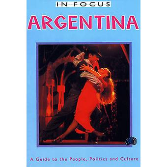 Argentina in Focus - A Guide to the People - Politics and Culture by N