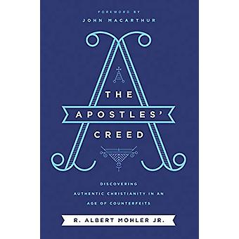 The Apostles' Creed - Discovering Authentic Christianity in an Age of