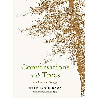 Conversations with Trees - An Intimate Ecology by Stephanie Kaza - 978