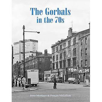 The Gorbals in the 70s by Peter Mortimer - Duncan McCallum - 97818403