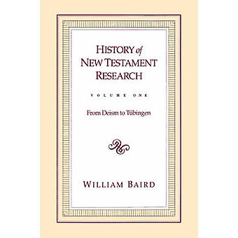 History of New Testament Research From Deism to Tubingen v. 1 by William Baird
