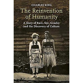 The Reinvention of Humanity - A Story of Race - Sex - Gender and the D
