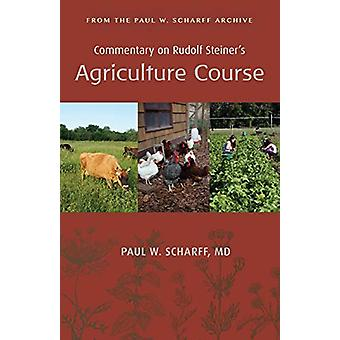 Commentary on Rudolf Steiner's Agriculture Course - From the Paul W. S