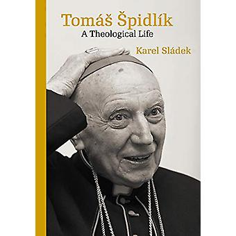 Tomas Spidlik - A Theological Life by Karel Sladek - 9788024643793 Book
