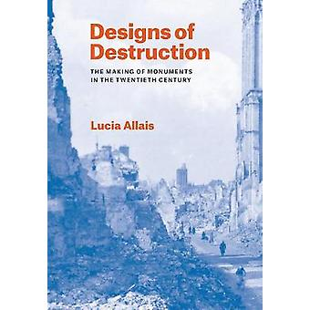 Designs of Destruction - The Making of Monuments in the Twentieth Century