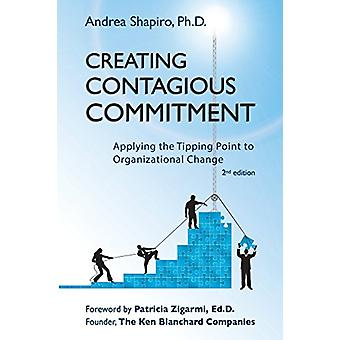 Creating Contagious Commitment - Applying the Tipping Point to Organiz