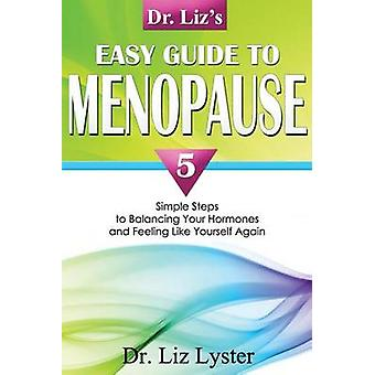 Dr. Liz's Easy Guide to Menopause - 5 Simple Steps to Balancing Your H