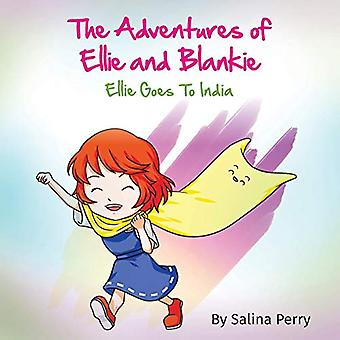 The Adventures of Ellie and Blankie - Ellie Goes to India by Salina Pe