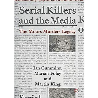 Serial Killers and the Media - The Moors Murders Legacy by Ian Cummins
