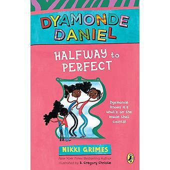 À mi-chemin de Perfect A Dyamonde Daniel Livre par Nikki Grimes &Illustré par R Gregory Christie