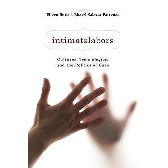 Intimate Labors by Edited by Rhacel Salazar Parrenas & Edited by Eileen Boris