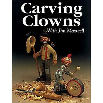 Carving Clowns: The History, Art, and Craft of Clowns