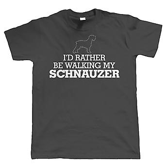 I'd Rather be Walking My Schnauzer, Funny Mens T Shirt - Dog Gift Dad Mum