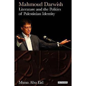 Mahmoud Darwish  Literature and the Politics of Palestinian Identity by Muna Yousuf Abu Eid