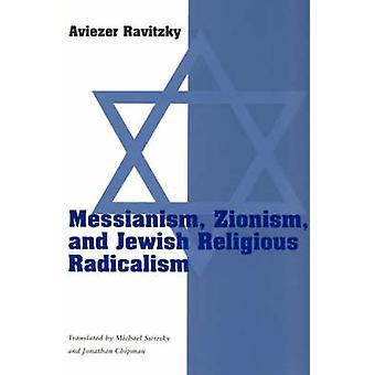 Messianism - Zionism and Jewish Religious Radicalism by Aviezer Ravit