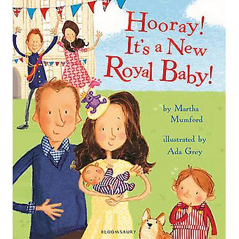 Hooray! it's a New Royal Baby! by Martha Mumford - Ada Grey - 9781408
