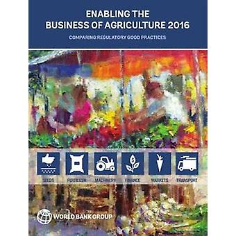 Enabling the Business of Agriculture 2016 - Comparing Regulatory Good