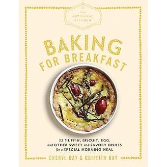 The Artisanal Kitchen - Baking for Breakfast by Cheryl Day - 978157965