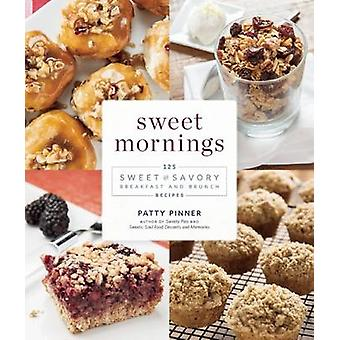 Sweet Mornings - 125 Sweet and Savory Breakfast and Brunch Recipes by