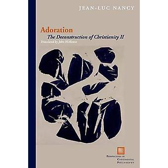 Adoration - The Deconstruction of Christianity Ii by Jean-Luc Nancy -