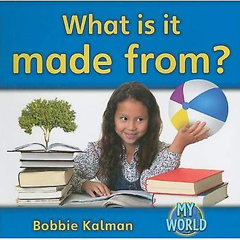 What Is It Made From? (Bobbie Kalman's Leveled Readers: My World: F)