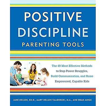 La Discipline positive Parenting outils: Les 49 méthodes les plus efficaces pour arrêter les luttes de pouvoir, construire Communication et élever des enfants autonomes, capables