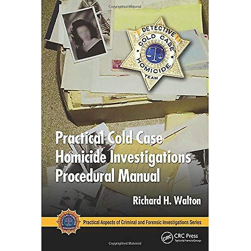 Practical Cold Case Homicide Investigations Procedural Manual (Practical Aspects of Criminal & Forensic Investigations)