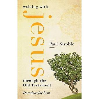 Walking with Jesus through the Old Testament by Stroble & Paul